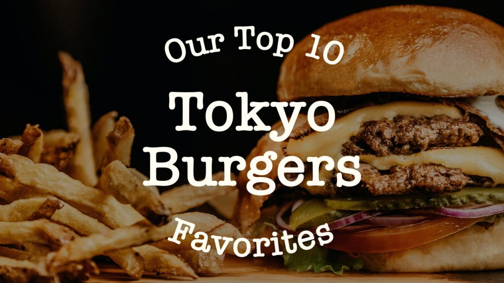 Our top 10 Tokyo burger favorites